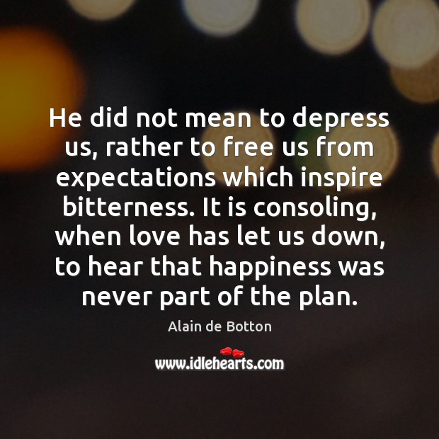 He did not mean to depress us, rather to free us from Alain de Botton Picture Quote