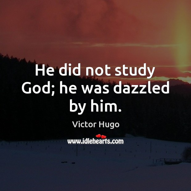 He did not study God; he was dazzled by him. Image