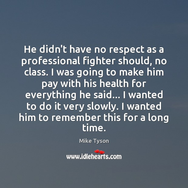 Image, He didn't have no respect as a professional fighter should, no class.