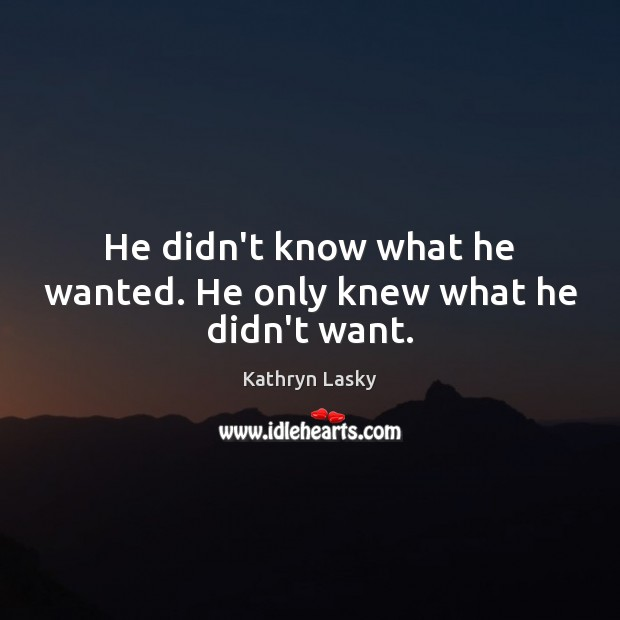 He didn't know what he wanted. He only knew what he didn't want. Image