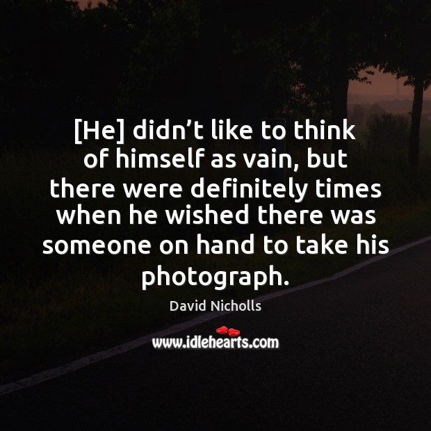 Image, [He] didn't like to think of himself as vain, but there