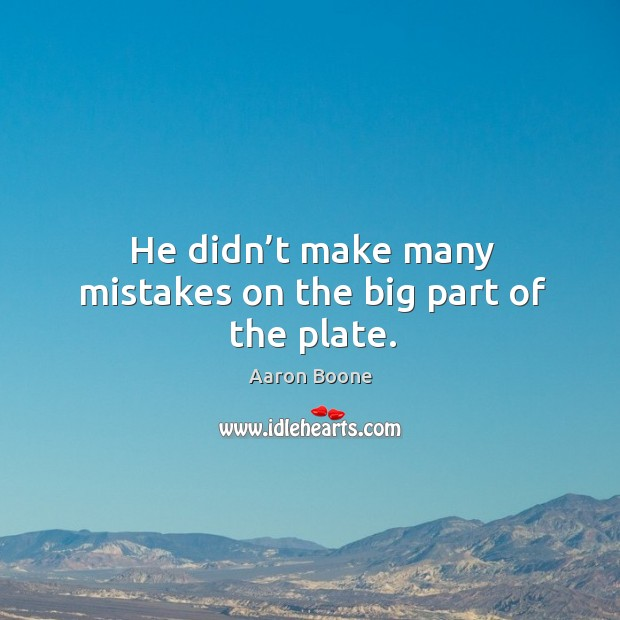 He didn't make many mistakes on the big part of the plate. Aaron Boone Picture Quote