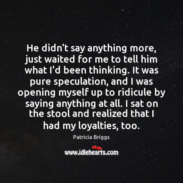 He didn't say anything more, just waited for me to tell him Patricia Briggs Picture Quote