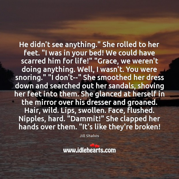"Image, He didn't see anything."" She rolled to her feet. ""I was in"