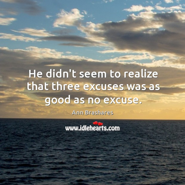 He didn't seem to realize that three excuses was as good as no excuse. Image