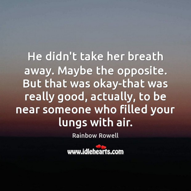 He didn't take her breath away. Maybe the opposite. But that was Rainbow Rowell Picture Quote