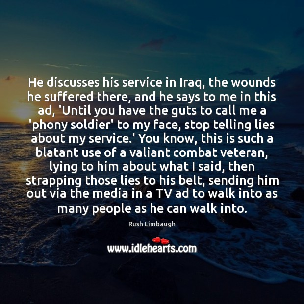 He discusses his service in Iraq, the wounds he suffered there, and Rush Limbaugh Picture Quote