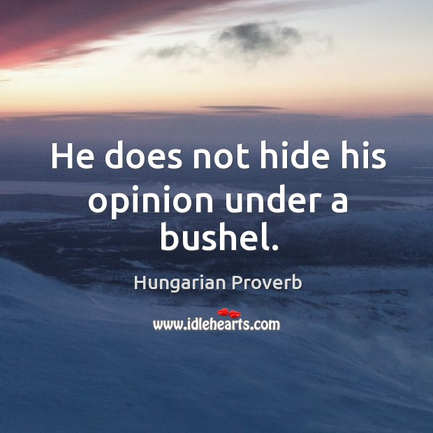 He does not hide his opinion under a bushel. Image