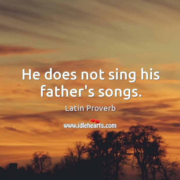 Image, He does not sing his father's songs.