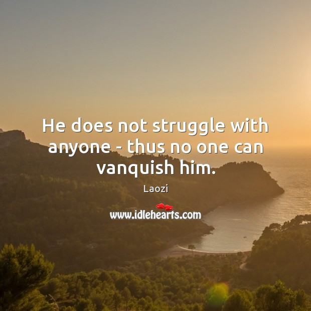 Image, He does not struggle with anyone – thus no one can vanquish him.