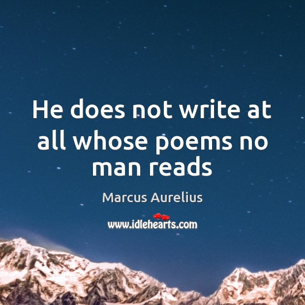 He does not write at all whose poems no man reads Image