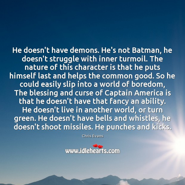Image, He doesn't have demons. He's not Batman, he doesn't struggle with inner