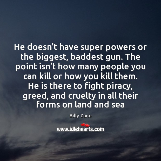 Image, He doesn't have super powers or the biggest, baddest gun. The point