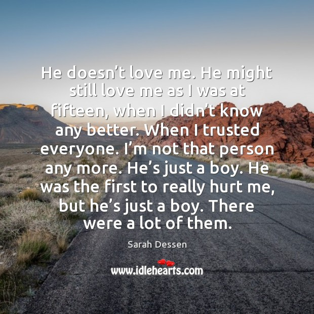 He doesn't love me. He might still love me as I Sarah Dessen Picture Quote