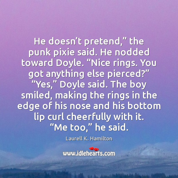 "Image about He doesn't pretend,"" the punk pixie said. He nodded toward Doyle. """