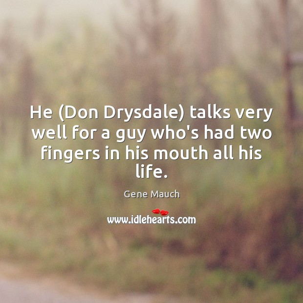 Image, He (Don Drysdale) talks very well for a guy who's had two