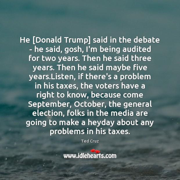 Image, He [Donald Trump] said in the debate – he said, gosh, I'm