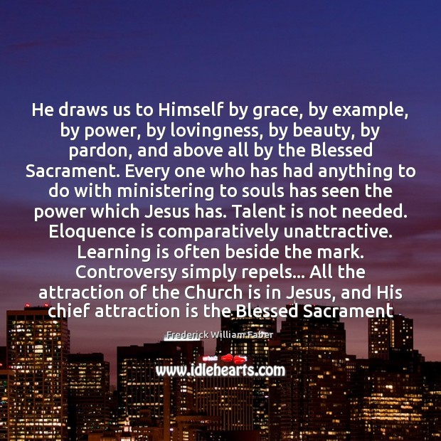 He draws us to Himself by grace, by example, by power, by Learning Quotes Image