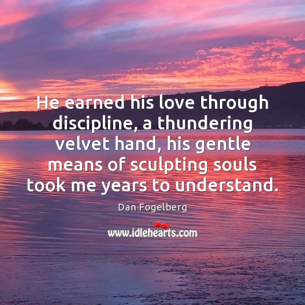 Image, He earned his love through discipline, a thundering velvet hand, his gentle