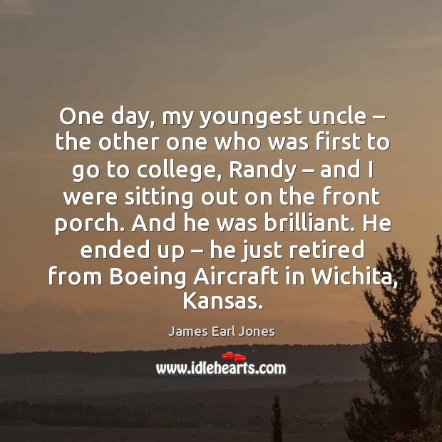 He ended up – he just retired from boeing aircraft in wichita, kansas. James Earl Jones Picture Quote