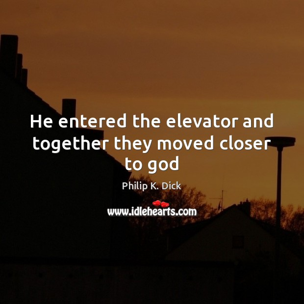 He entered the elevator and together they moved closer to God Image