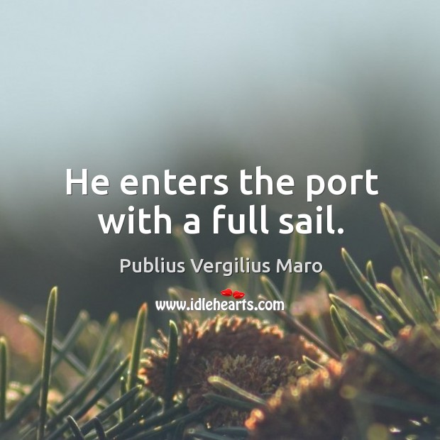 He enters the port with a full sail. Image