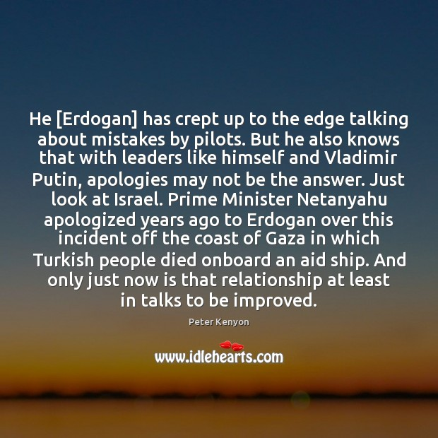 Image, He [Erdogan] has crept up to the edge talking about mistakes by