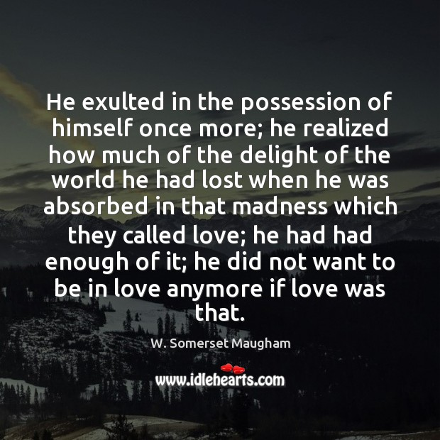 He exulted in the possession of himself once more; he realized how W. Somerset Maugham Picture Quote