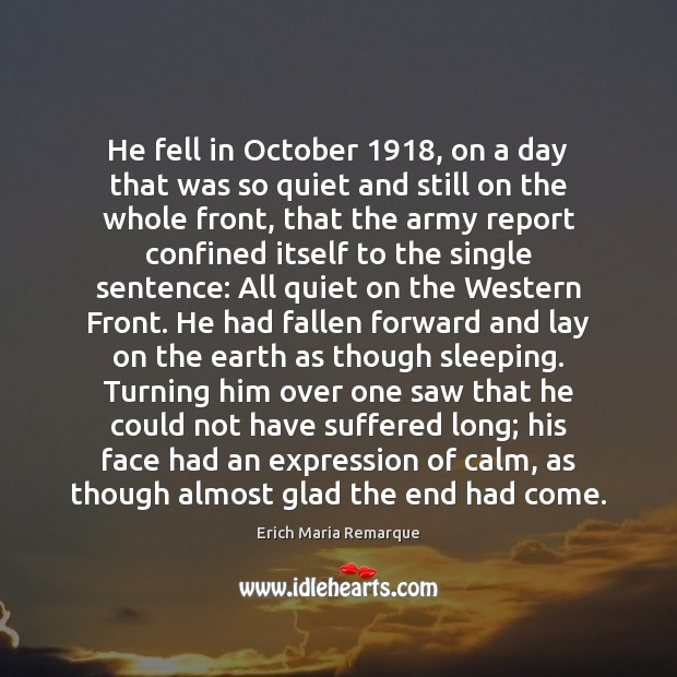 He fell in October 1918, on a day that was so quiet and Erich Maria Remarque Picture Quote