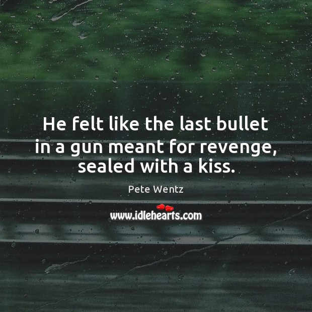 Image, He felt like the last bullet in a gun meant for revenge, sealed with a kiss.
