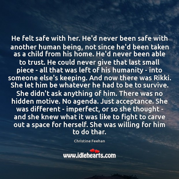 He felt safe with her. He'd never been safe with another human Christine Feehan Picture Quote