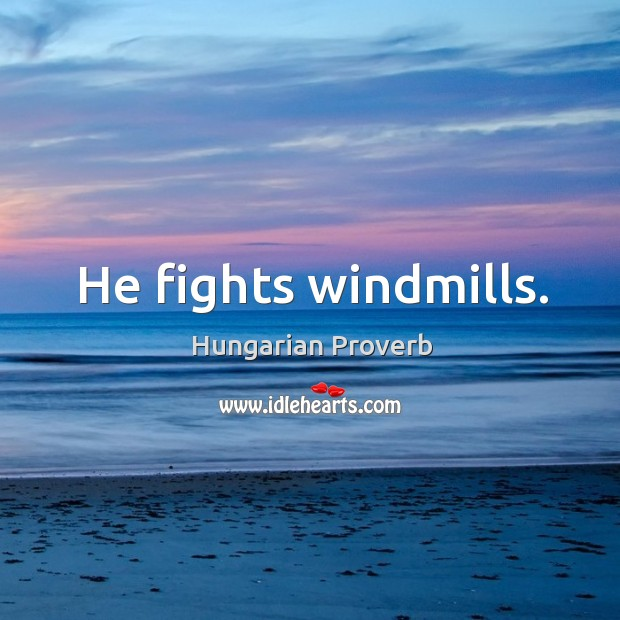 Image, He fights windmills.