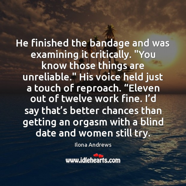 """He finished the bandage and was examining it critically. """"You know those Image"""