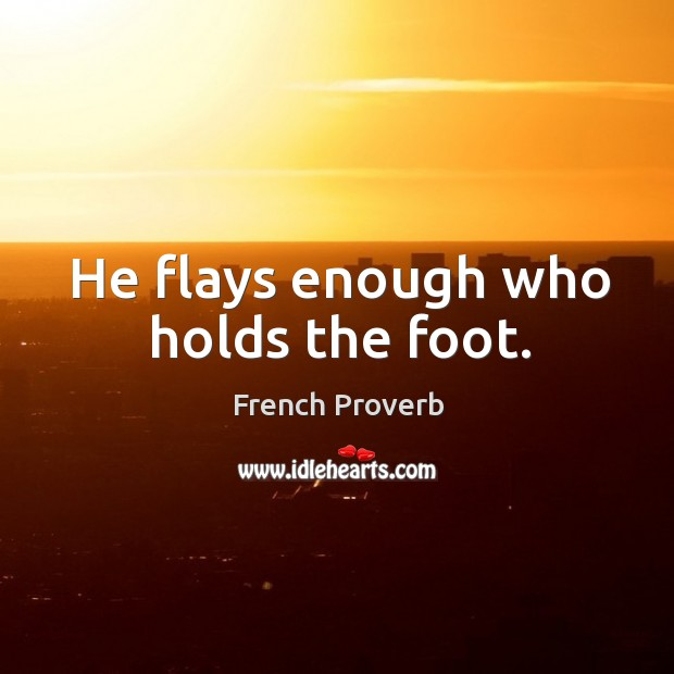 Image, He flays enough who holds the foot.