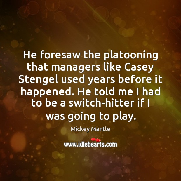 Image, He foresaw the platooning that managers like Casey Stengel used years before