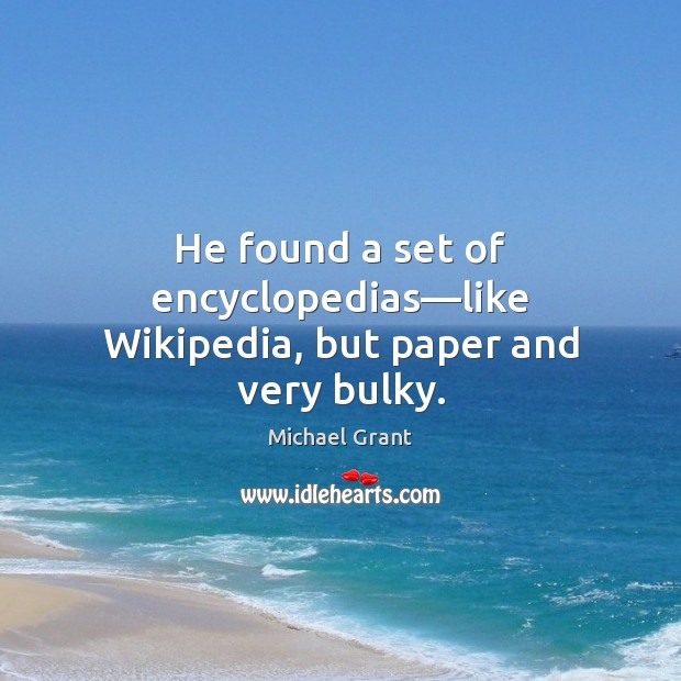 He found a set of encyclopedias—like Wikipedia, but paper and very bulky. Image