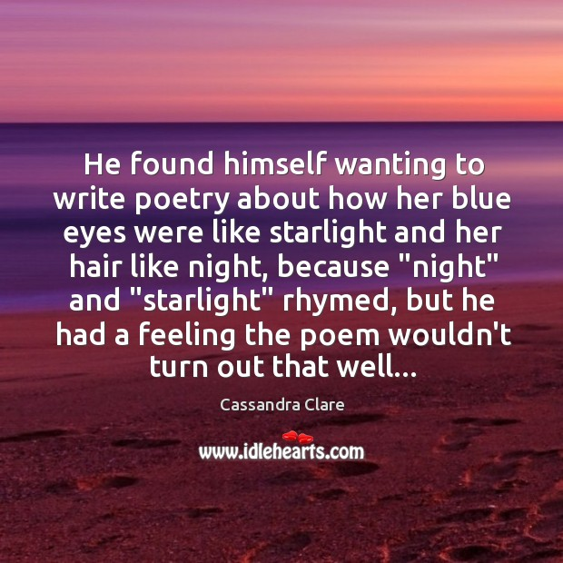 Image, He found himself wanting to write poetry about how her blue eyes
