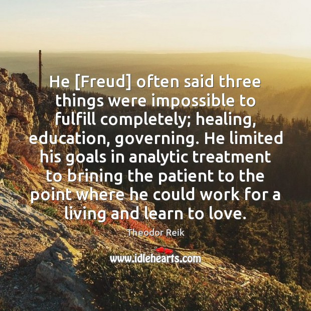Image, He [Freud] often said three things were impossible to fulfill completely; healing,