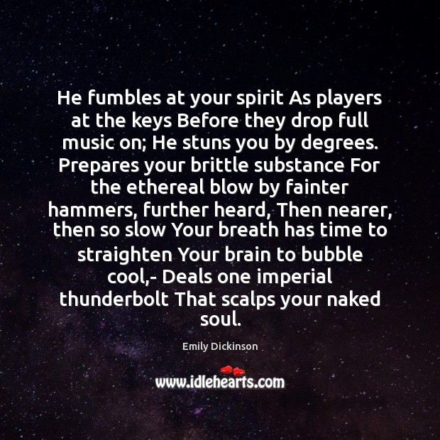 He fumbles at your spirit As players at the keys Before they Emily Dickinson Picture Quote