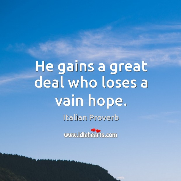 Image, He gains a great deal who loses a vain hope.