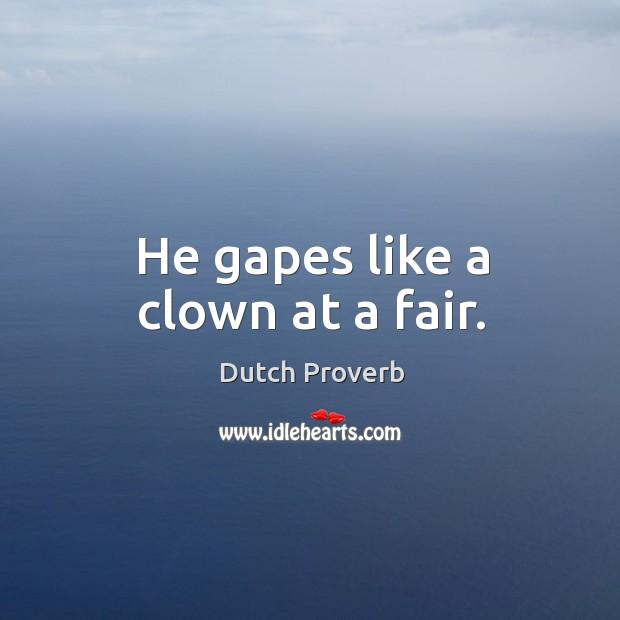 Image, He gapes like a clown at a fair.