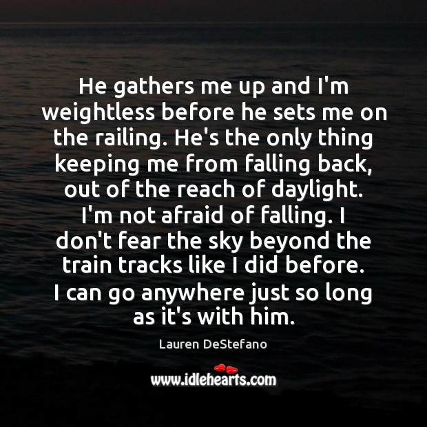 He gathers me up and I'm weightless before he sets me on Lauren DeStefano Picture Quote