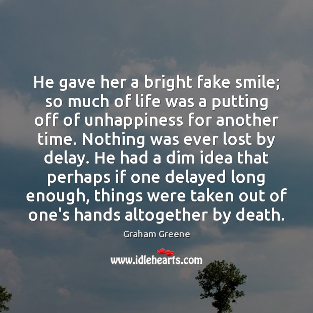 He gave her a bright fake smile; so much of life was Image