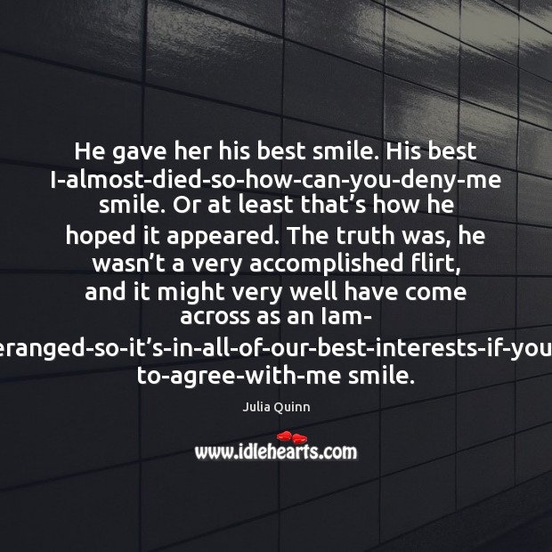 He gave her his best smile. His best I-almost-died-so-how-can-you-deny-me smile. Or at Image