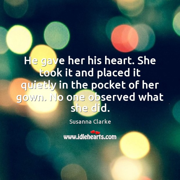 He gave her his heart. She took it and placed it quietly Image