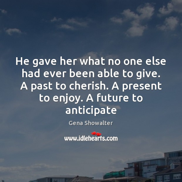 Image, He gave her what no one else had ever been able to