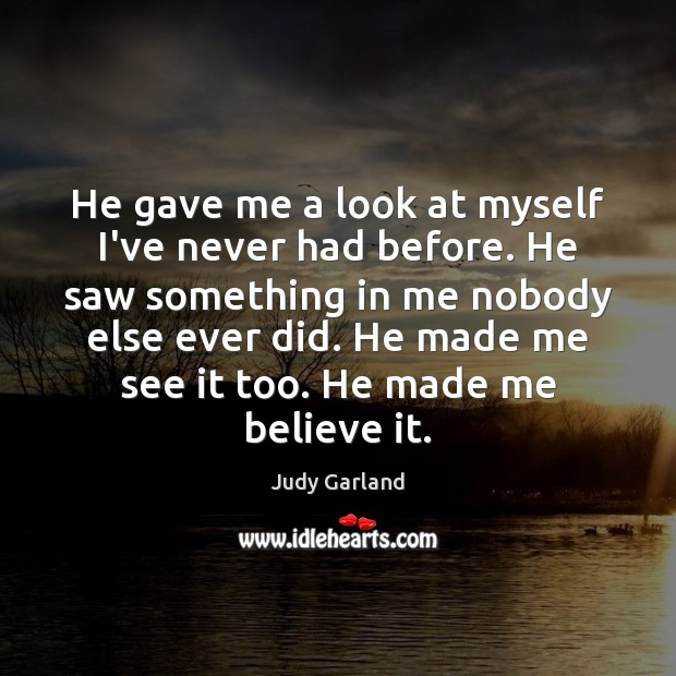 He gave me a look at myself I've never had before. He Image