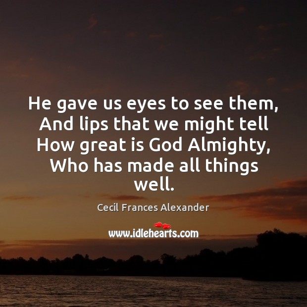 He gave us eyes to see them, And lips that we might Image