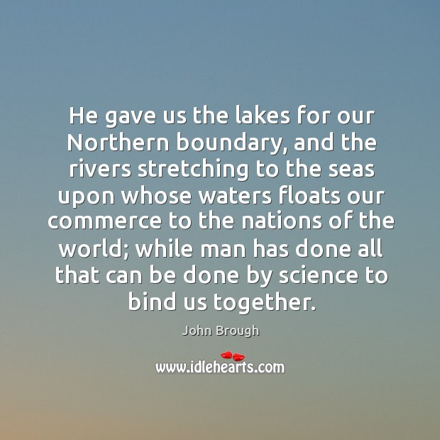 He gave us the lakes for our northern boundary, and the rivers stretching to the seas upon Image