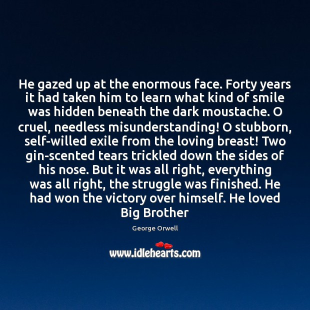 He gazed up at the enormous face. Forty years it had taken Misunderstanding Quotes Image